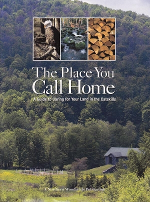 The Place You Call Home: A Guide to Caring for Your Land in the Catskills