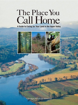 Place You Call Home: A Guide to Caring for Your Land in the Upper Valley